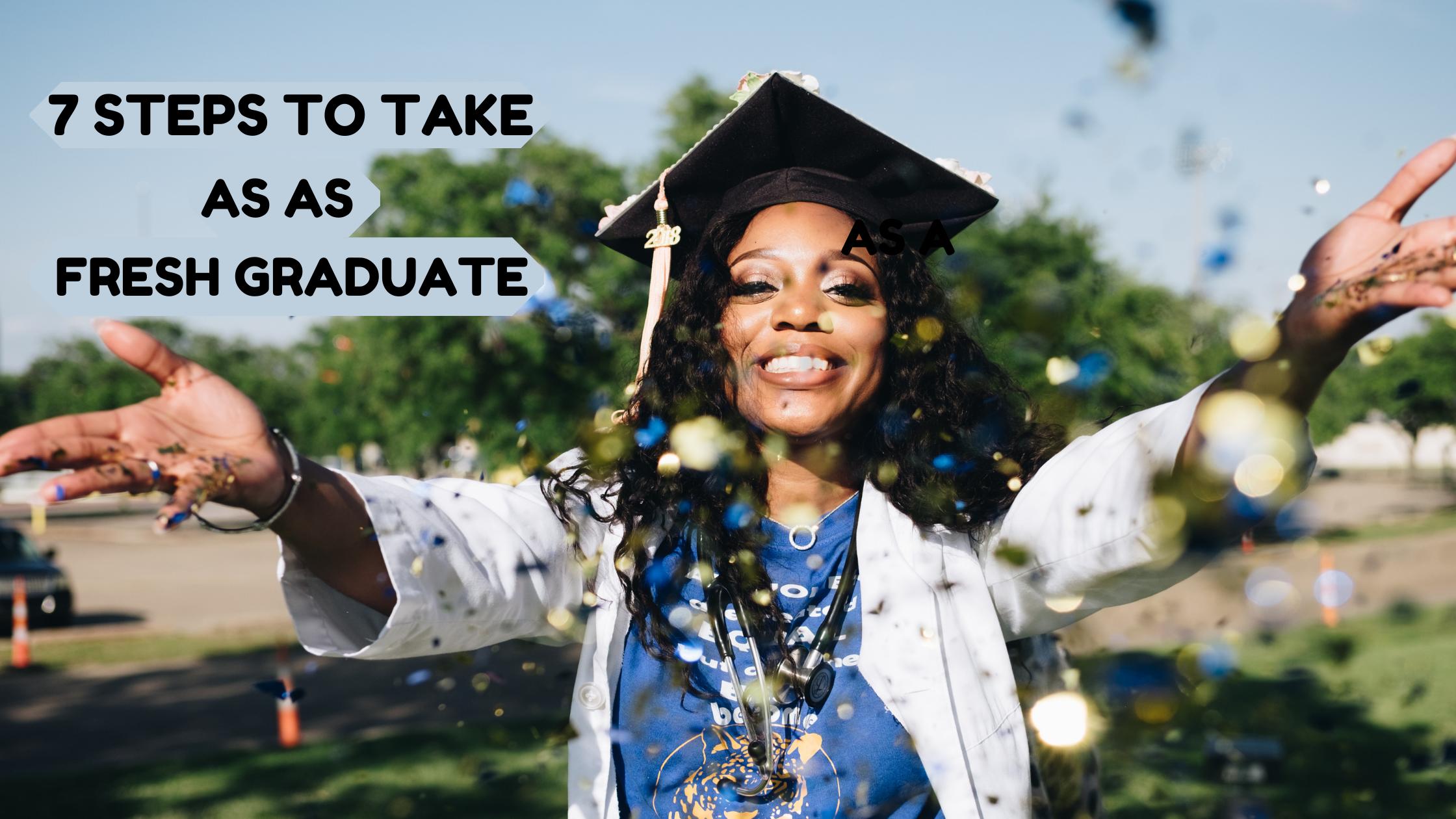 7 Steps To Take As A Fresh Graduate