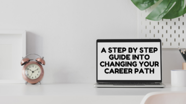 A Step By Step Guide Into Changing Your Career Path